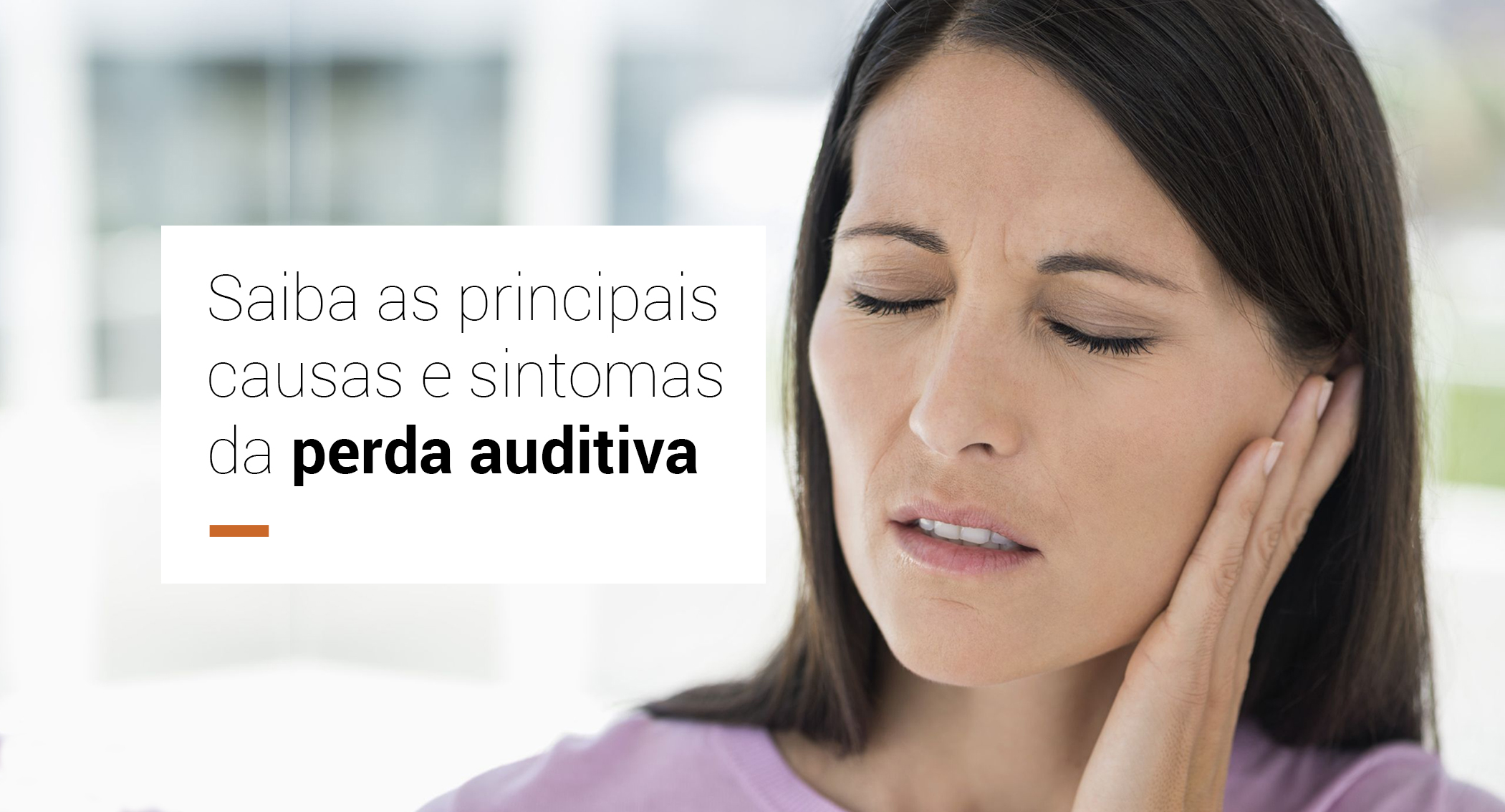 Saiba as principais causas e sintomas da perda auditiva