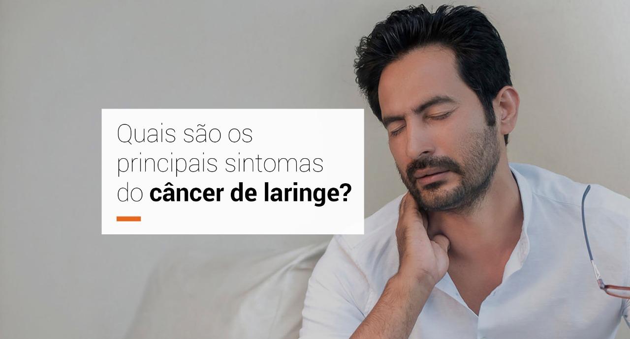 Quais são os principais sintomas do câncer de laringe?
